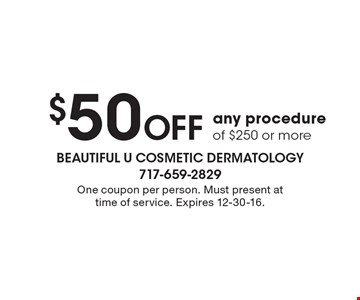 $50 Off any procedure of $250 or more. One coupon per person. Must present at time of service. Expires 12-30-16.