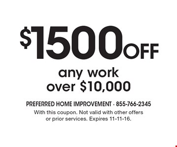 $1500 OFF any work over $10,000. With this coupon. Not valid with other offers or prior services. Expires 11-11-16.
