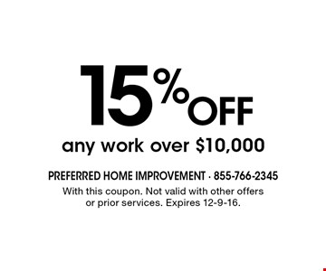 15% OFF any work over $10,000. With this coupon. Not valid with other offers or prior services. Expires 12-9-16.
