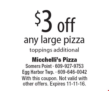 $3 off any large pizza toppings additional. With this coupon. Not valid with other offers. Expires 11-11-16.