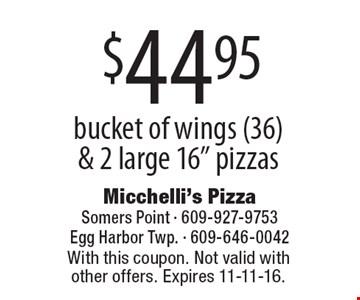 $44.95 bucket of wings (36) & 2 large 16