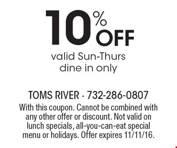 10% OFF valid Sun-Thurs-dine in only. With this coupon. Cannot be combined with any other offer or discount. Not valid on lunch specials, all-you-can-eat special menu or holidays. Offer expires 11/11/16.
