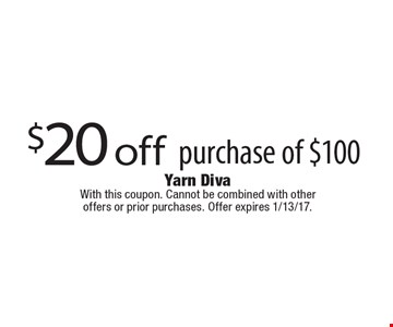 $20 off purchase of $100. With this coupon. Cannot be combined with other offers or prior purchases. Offer expires 1/13/17.
