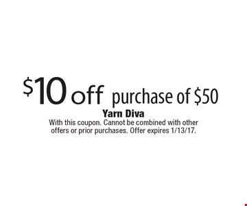 $10 off purchase of $50. With this coupon. Cannot be combined with other offers or prior purchases. Offer expires 1/13/17.