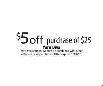 $5 off purchase of $25. With this coupon. Cannot be combined with other offers or prior purchases. Offer expires 1/13/17.