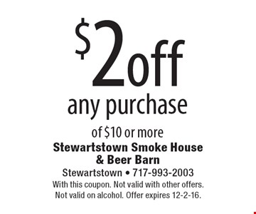 $2 off any purchase of $10 or more. With this coupon. Not valid with other offers. Not valid on alcohol. Offer expires 12-2-16.