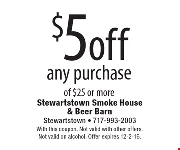 $5 off any purchase of $25 or more. With this coupon. Not valid with other offers. Not valid on alcohol. Offer expires 12-2-16.