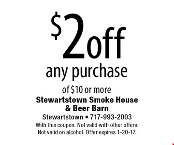$2 off any purchase of $10 or more. With this coupon. Not valid with other offers. Not valid on alcohol. Offer expires 1-20-17.
