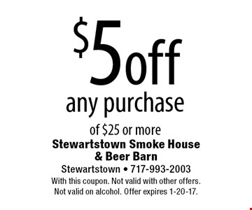 $5 off any purchase of $25 or more. With this coupon. Not valid with other offers. Not valid on alcohol. Offer expires 1-20-17.