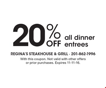 20% OFF all dinner entrees. With this coupon. Not valid with other offers or prior purchases. Expires 11-11-16.