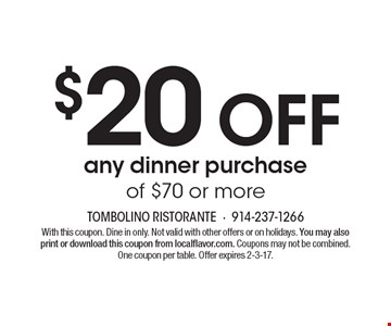 $20 Off any dinner purchase of $70 or more. With this coupon. Dine in only. Not valid with other offers or on holidays. You may also print or download this coupon from localflavor.com. Coupons may not be combined. One coupon per table. Offer expires 2-3-17.