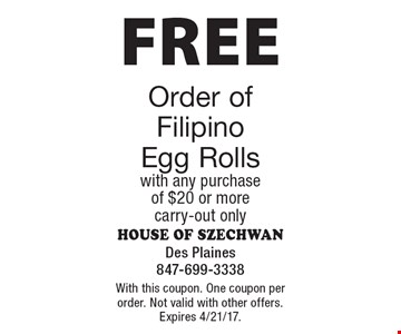FREE Order of Filipino Egg Rolls with any purchase of $20 or more, carry-out only. With this coupon. One coupon per order. Not valid with other offers. Expires 4/21/17.