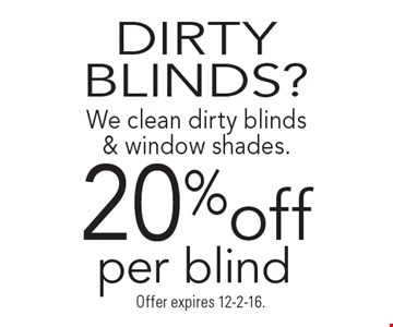 DIRTY BLINDS? 20% off cleaning per blind or window shade. Offer expires 12-2-16.