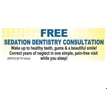 Free sedation dentistry consultation. Wake up to healthy teeth, gums & a beautiful smile! Correct years of neglect in one simple, pain-free visit while you sleep! D9310. $115 value.