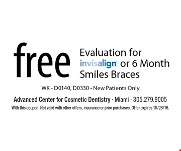 Free Evaluation For Invisalign Or 6 Month Smiles Braces WK - D0140, D0330 - New Patients Only. With this coupon. Not valid with other offers, insurance or prior purchases. Offer expires 10/28/16.