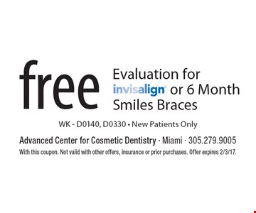 Free Evaluation For Invisalign Or 6 Month Smiles Braces WK - D0140, D0330 - New Patients Only. With this coupon. Not valid with other offers, insurance or prior purchases. Offer expires 2/3/17.