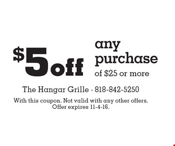 $5 off any purchase of $25 or more. With this coupon. Not valid with any other offers. Offer expires 11-4-16.