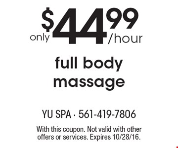 Only $44.99 / hour for a full body massage. With this coupon. Not valid with other offers or services. Expires 10/28/16.