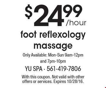 Only $24.99 / hour for a foot reflexology massage. Only Available: Mon-Sun 9am-12pm and 7pm-10pm. With this coupon. Not valid with other offers or services. Expires 10/28/16.
