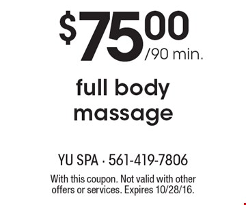 Only $75.00 / 90 min. for a full body massage. With this coupon. Not valid with other offers or services. Expires 10/28/16.