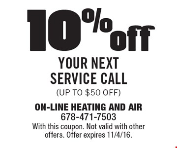 10% off your next Service Call (up to $50 off). With this coupon. Not valid with other offers. Offer expires 11/4/16.