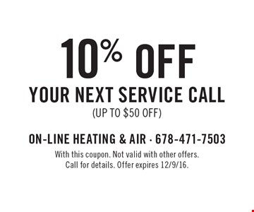 10% off your next Service Call (up to $50 off). With this coupon. Not valid with other offers. Call for details. Offer expires 12/9/16.