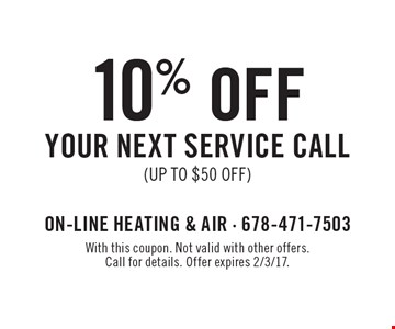 10% off your next service call. Up to $50 off. With this coupon. Not valid with other offers. Call for details. Offer expires 2/3/17.