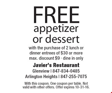 FREE appetizer or dessert with the purchase of 2 lunch or dinner entrees of $30 or more. Max. discount $9 - dine in only. With this coupon. One coupon per table. Not valid with other offers. Offer expires 10-31-16.
