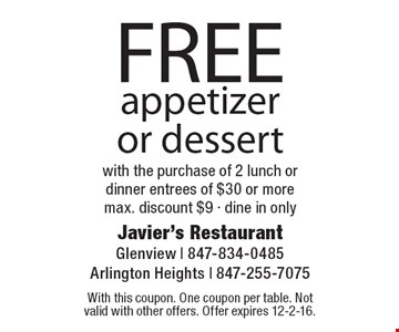 FREE appetizer or dessert with the purchase of 2 lunch or dinner entrees of $30 or more. max. discount $9 - dine in only. With this coupon. One coupon per table. Not valid with other offers. Offer expires 12-2-16.