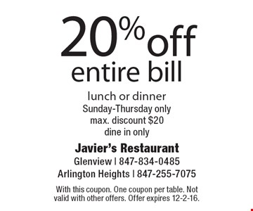 20% off entire bill lunch or dinner. Sunday-Thursday only. Max. discount $20 dine in only. With this coupon. One coupon per table. Not valid with other offers. Offer expires 12-2-16.