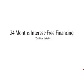 Free 24 Months Interest-Free Financing. *Call for details.