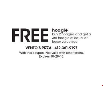 Free hoagie buy 2 hoagies and get a 3rd hoagie of equal or lesser value free. With this coupon. Not valid with other offers. Expires 10-28-16.