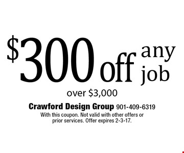 $300 off any job over $3,000. With this coupon. Not valid with other offers or prior services. Offer expires 2-3-17.