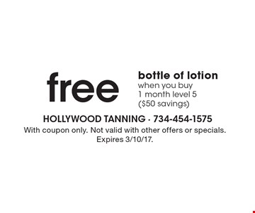 free bottle of lotion when you buy 1 month level 5 ($50 savings). With coupon only. Not valid with other offers or specials. Expires 3/10/17.