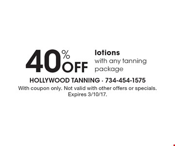 40% off lotions with any tanning package. With coupon only. Not valid with other offers or specials. Expires 3/10/17.