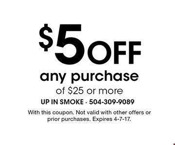 $5 Off any purchase of $25 or more. With this coupon. Not valid with other offers or prior purchases. Expires 4-7-17.