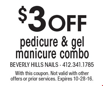 $3 off pedicure & gel manicure combo. With this coupon. Not valid with other offers or prior services. Expires 10-28-16.