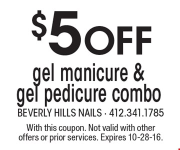 $5 off gel manicure & gel pedicure combo. With this coupon. Not valid with other offers or prior services. Expires 10-28-16.