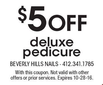 $5 off deluxe pedicure. With this coupon. Not valid with other offers or prior services. Expires 10-28-16.