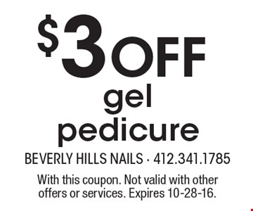 $3 off gel pedicure. With this coupon. Not valid with other offers or services. Expires 10-28-16.