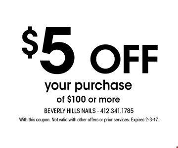 $5 off your purchase of $100 or more. With this coupon. Not valid with other offers or prior services. Expires 2-3-17.