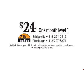$24 One month level 1. With this coupon. Not valid with other offers or prior purchases. Offer expires 12-2-16.