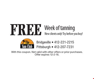 FREE Week of tanning New clients only! Try before you buy!. With this coupon. Not valid with other offers or prior purchases. Offer expires 12-2-16.
