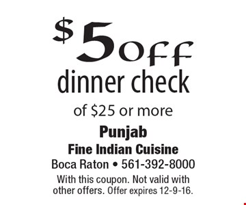 $5off dinner check of $25 or more. With this coupon. Not valid withother offers. Offer expires 10-9-16.