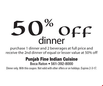 50% off dinner. Purchase 1 dinner and 2 beverages at full price and receive the 2nd dinner of equal or lesser value at 50% off. Dinner only. With this coupon. Not valid with other offers or on holidays. Expires 2-3-17.