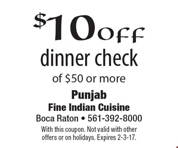 $10 off dinner check of $50 or more. With this coupon. Not valid with other offers or on holidays. Expires 2-3-17.