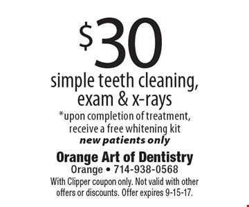 $30 simple teeth cleaning,exam & x-rays *upon completion of treatment, receive a free whitening kit new patients only. With Clipper coupon only. Not valid with other offers or discounts. Offer expires 9-15-17.