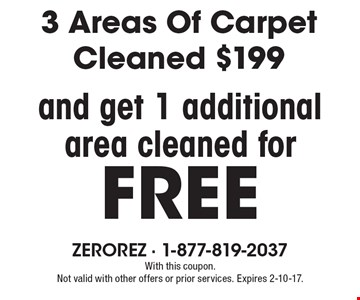 3 Areas Of Carpe tCleaned $199 and get 1 additional area cleaned for FREE. With this coupon. Not valid with other offers or prior services. Expires 2-10-17.