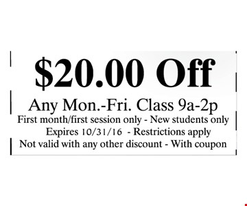 $20 Off any Mon -Fri . Class 9am - 2pmFirst month/first session only - New star students only