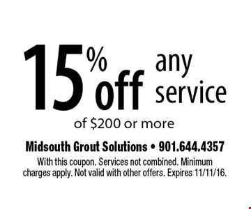 15%off any service of $200 or more. With this coupon. Services not combined. Minimum charges apply. Not valid with other offers. Expires 11/11/16.